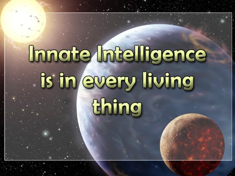 is intelligence innate Innate intelligence is a core philosophy of chiropractic care, a form of alternative health treatment that began at the end of the 19th century with a.
