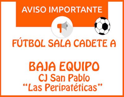 """FÚTBOL SALA CADETE A: Baja equipo CJ San Pablo """"Las Peripáteticas"""""""