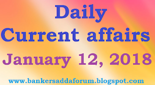 Daily Current affairs -  January 12th, 2018 for all competitive exams