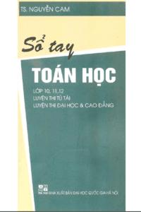 Sổ Tay Toán Học Lớp 10-11-12 - Nguyễn Cam