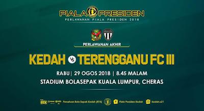 Live Streaming Kedah vs Terengganu III Final Piala Presiden 29.8.2018