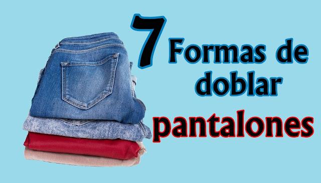 7 Formas diferentes de doblar pantalones.