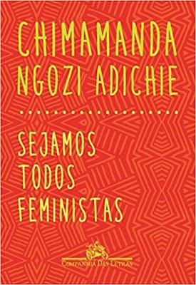 Sejamos todos feministas, de Chimamanda Ngozi Adichie - Editora Companhia das Letras