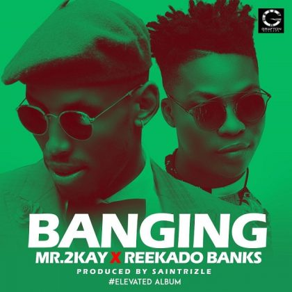 DOWNLOAD: Mr 2Kay - Banging ft. Reekado Banks