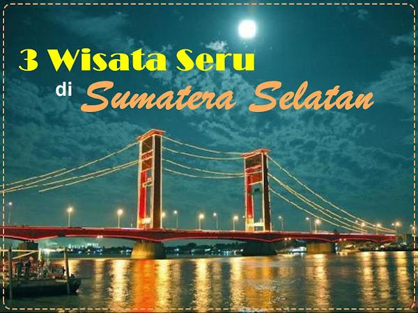 3 Wisata Seru di Sumatera Selatan
