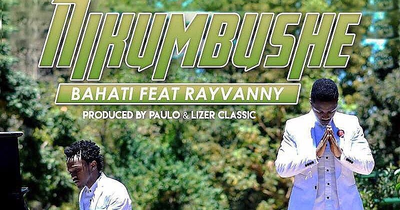 VIDEO   Bahati x Rayvanny - Nikumbushe   Watch/Download - DJ