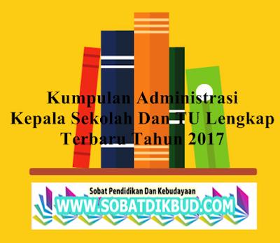 Kumpulan Administrasi Kepala Sekolah Dan TU Lengkap Terbaru 2017