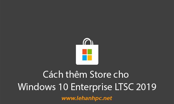 Cách thêm Store cho Windows 10 Enterprise LTSC 2019