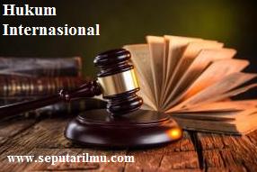 Pengertian, Macam-Macam, Asas-Asas, dan Contoh Hukum Internasional