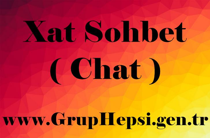 Xat Sohbet ve Xat Chat olarak yazılı sohbete başlayın, sohbet ve chatin kalbi burada atiyor.
