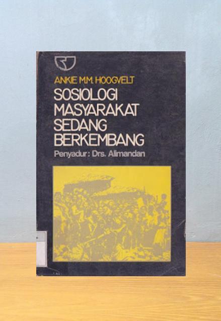SOSIOLOGI MASYARAKAT SEDANG BERKEMBANG, Anke MM. Hoogvelt