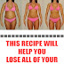 AMAZING !!! Doctors are Speechless, This Recipe will help you lose all of Your Body Fat in 3 Days