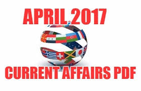 CURRENT AFFAIRS FOR THE MONTH OF APRIL-2017 BY ASTHA ACADEMY