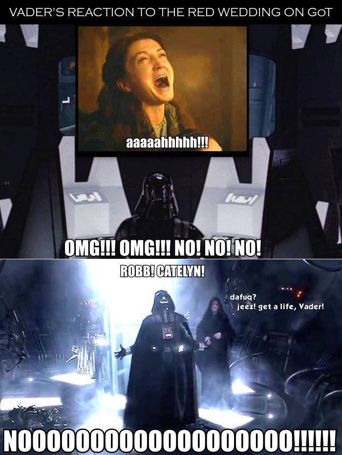 Red Wedding Reaction.The Star Wars Culture Vader S Reaction To The Red Wedding On Got