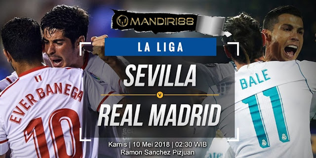 Prediksi Sevilla Vs Real Madrid, Kamis 10 Mei 2018 Pukul 02.30 WIB @ SCTV