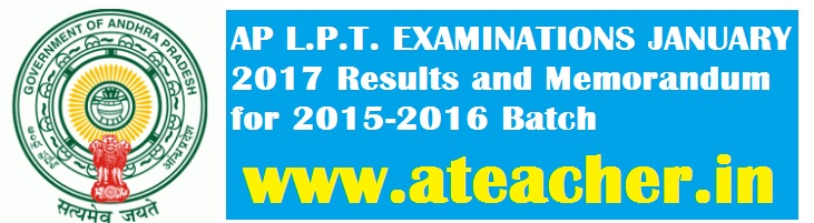 AP L.P.T. EXAMINATIONS JANUARY-2017 Results and Memorandum for 2015-2016 Batch