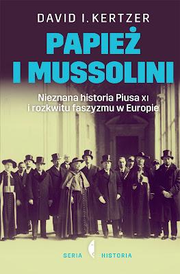 Papież i Mussolini. Nieznana historia Piusa XI i rozkwitu faszyzmu w Europie - David I. Kertzer