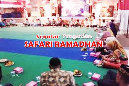 Seputar Pengertian Safari Ramadhan