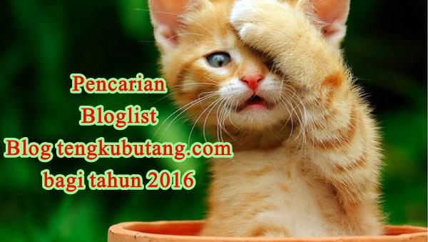 PENCARIAN BLOGLIST BLOG TENGKUBUTANG.COM 2016