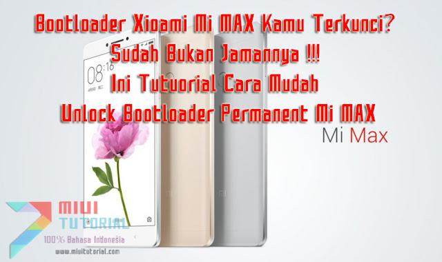 Bootloader Xioami Mi MAX Kamu Terkunci? Sudah Bukan Jamannya: Ini Tutuorial Cara Mudah Unlock Bootloader Permanent Mi MAX