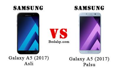 Perbedaan Samsung A5 (2017) Asli dan Palsu, Replika