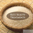 Tips For Her: 4 Miraculous Uses Of Rice For Beauty Purpose