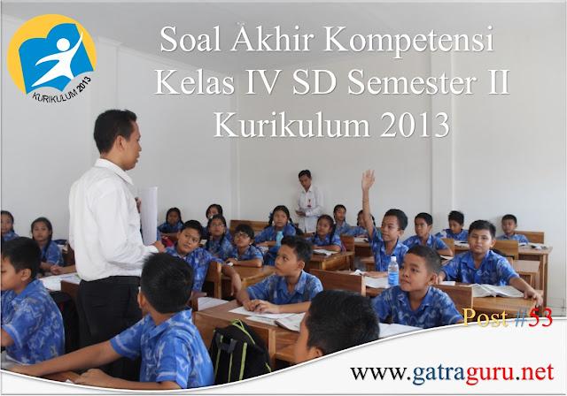 Soal ulangan akhir semester kelas IV semester II kurikulum 2013 terbaru