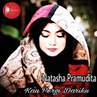 Lirik Lagu Natasha Pramudita Kau Pergi Dariku