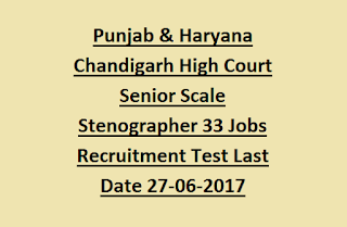 Punjab & Haryana Chandigarh High Court Senior Scale Stenographer 33 Jobs Recruitment Test Notification Last Date 27-06-2017