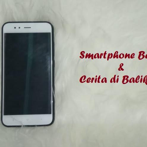 SMARTPHONE BARU & CERITA DI BALIKNYA