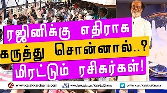 If you have a comment against Thalaivar …..? Rajini Fans threaten!