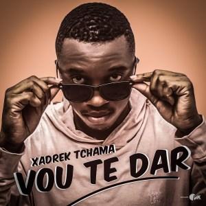 Xadrek Tchama - Vou Te Dar