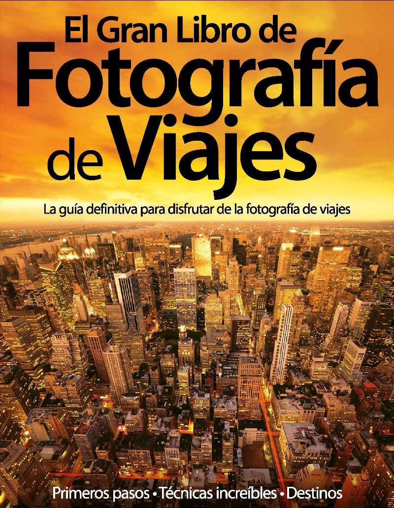 El gran libro de la fotografía de viajes: La guía definitiva para disfrutar de la fotografía de viajes – Axel Springer