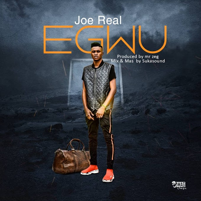 DOWNLOAD MUSIC: Joe Real - Egwu