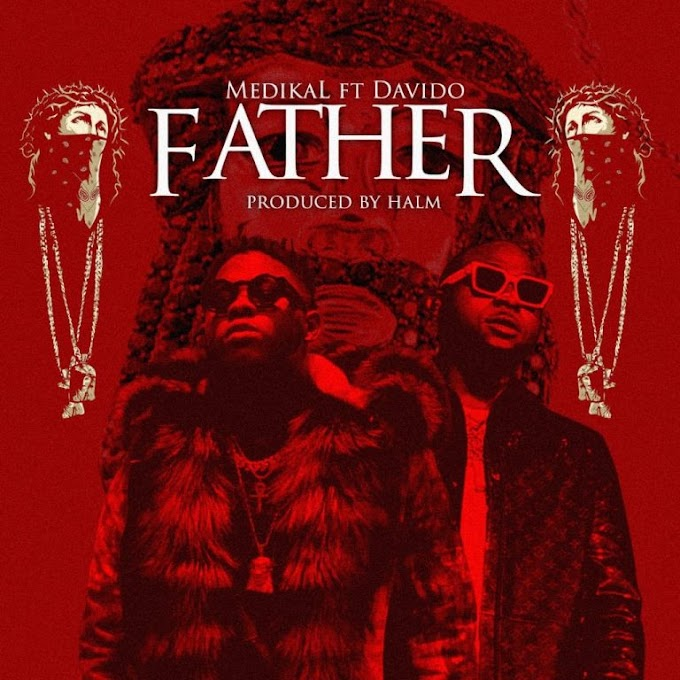 Music: Medikal – Father ft. Davido (Prod. by Halm)