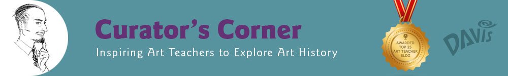 Inspiring Art Teachers to Explore Art History | Curator's Corner