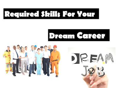 Required Skills For Your Dream Career