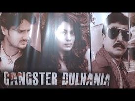 Gaurav Jha, Nidhi Jha, Glory Mohanta, Sanjay Pandey Next Upcoming film Gangster Dulhania 2018 Wiki, Poster, Release date, Songs list