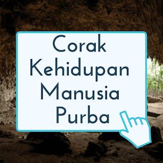 Corak Kehidupan Manusia Purba (Praaksara) dan Peninggalan-Peninggalannya
