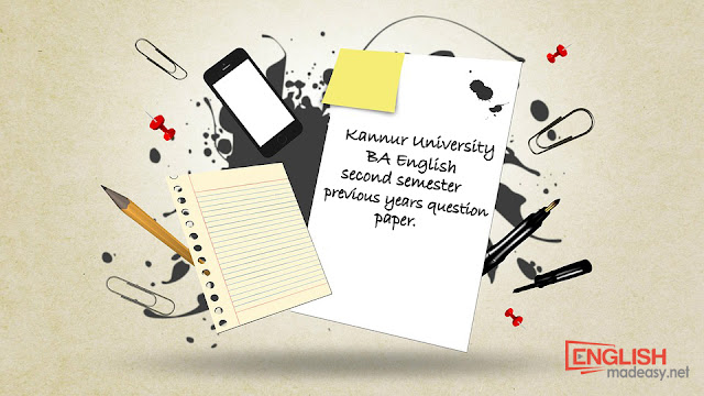 Kannur University BA English second semester previous years question paper, kannur university model question paper, previous question paper kannur university