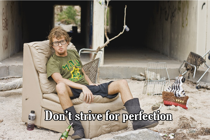 Don't strive for perfection