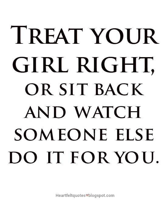 Treat your girl right | Heartfelt Love And Life Quotes