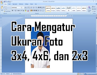 Cara Mengatur Ukuran Foto 3x4, 4x6, dan 2x3 di Ms Word 2007