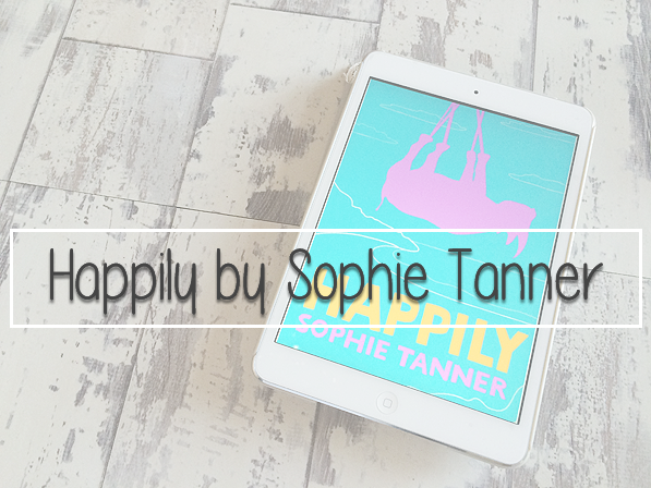 Happily by Sophie Tanner | Book Review