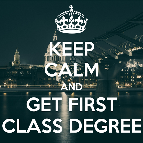 ... First Class Degree. Do You Agree With Me.  First Class Degree
