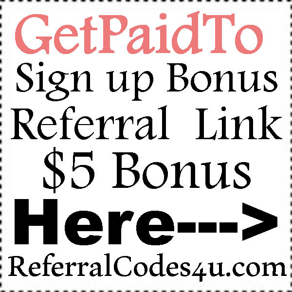 GetPaidTo Referral Link, GetPaidTo Sign Up Bonus, GetPaidTo App Download
