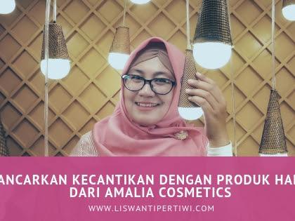 Pancarkan Kecantikan dengan Produk Halal dari Amalia Cosmetics