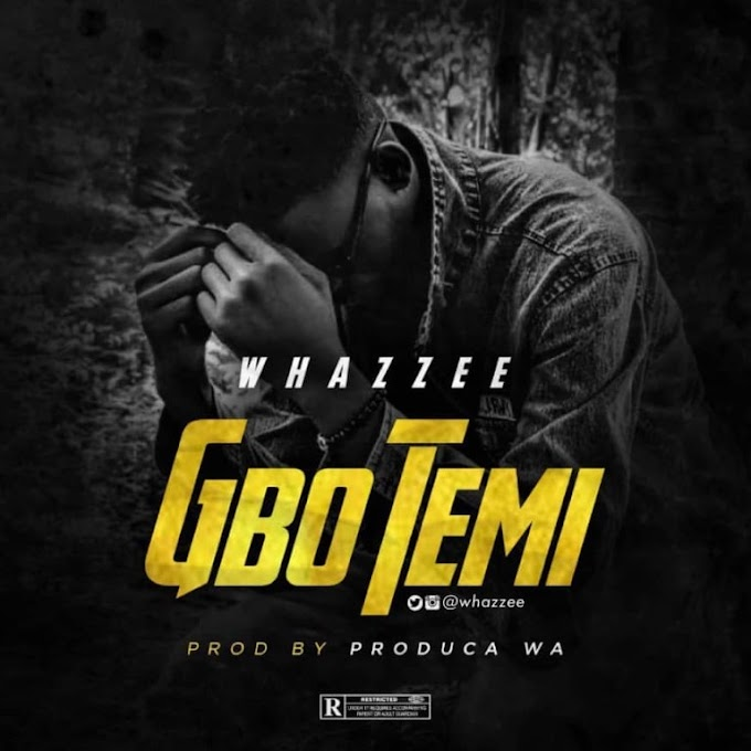 WHAZZEE – GBOTEMI (PROD BY PHYL)   MP3 DOWNLOAD