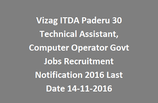 Vizag ITDA Paderu 30 Technical Assistant, Computer Operator Govt Jobs Recruitment Notification 2016 Last Date 14-11-2016