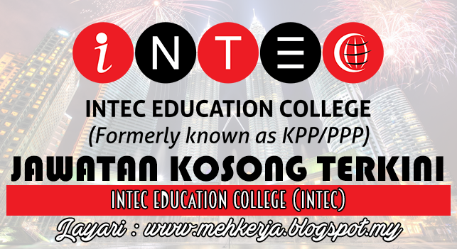 Jawatan Kosong Terkini 2016 di INTEC Education College (INTEC)